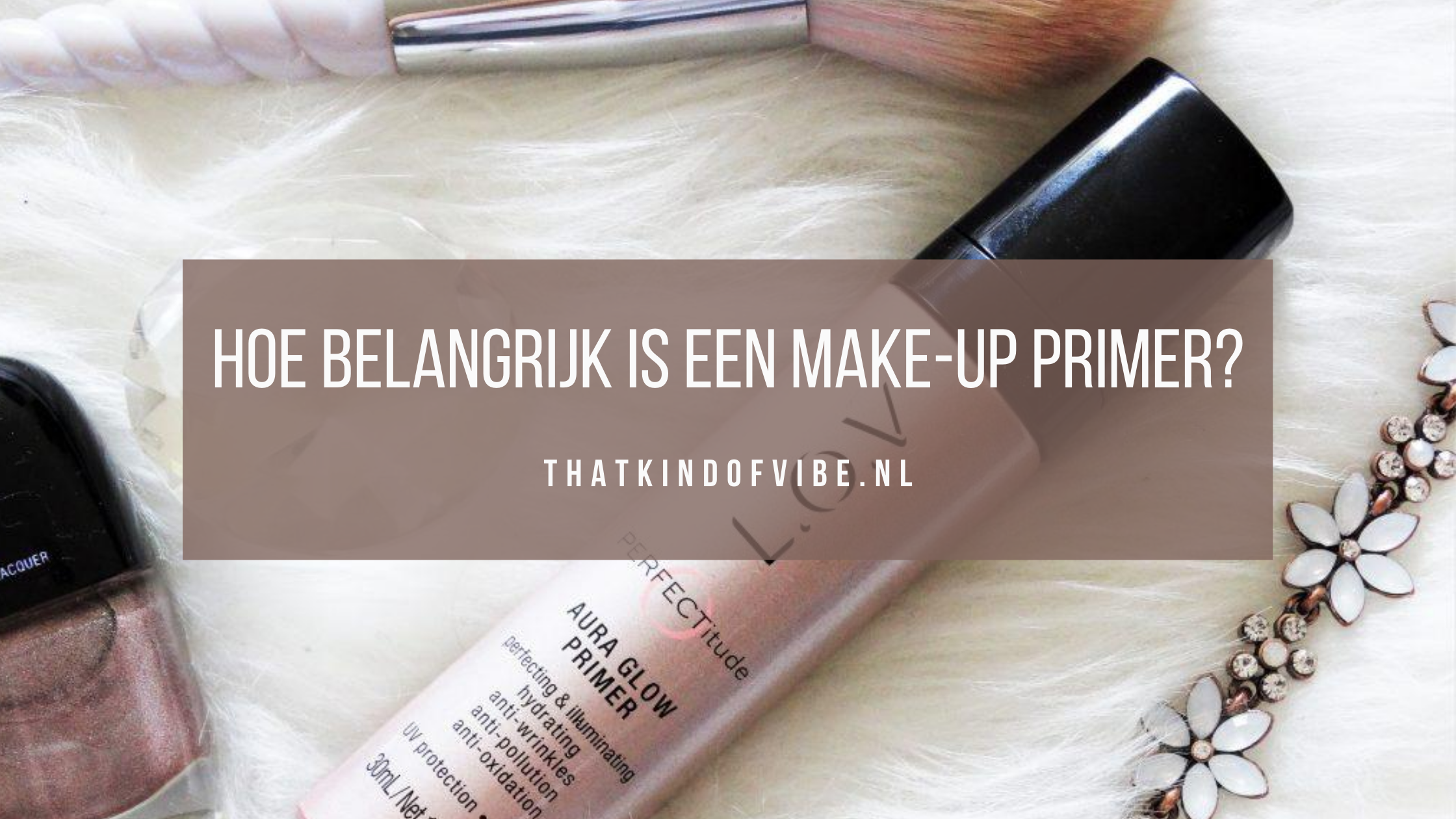 Hoe belangrijk is een make-up primer?